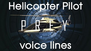 [Prey] All voice lines for the Helicopter Pilot
