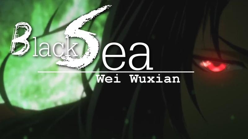 Wei Wuxian「AMV」- Black Sea || Mo Dao Zu Shi