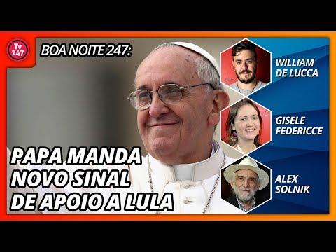 Boa Noite 247: Papa manda novo sinal de apoio a Lula