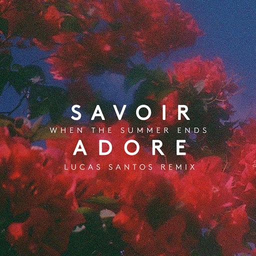 Savoir Adore альбом When the Summer Ends (Lucas Santos Remix)
