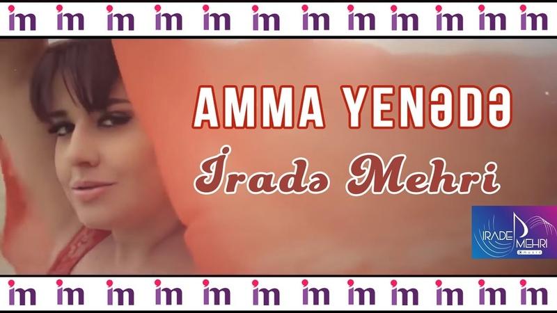Irade Mehri - Ama yenede (Official Clip)