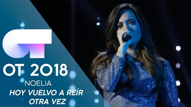 HOY VUELVO A REÍR OTRA VEZ - NOELIA   Gala Eurovisión 2019   OT 2018