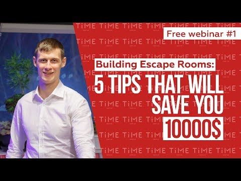 Building Escape Rooms: 5 tips that will save you 10 000$. Free webinar 1