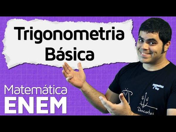 Trigonometria Básica para o ENEM Matemática do ENEM