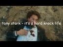 Tony stark it's a hard knock life (spoilers i guess)