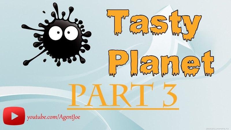 Tasty Planet part 3