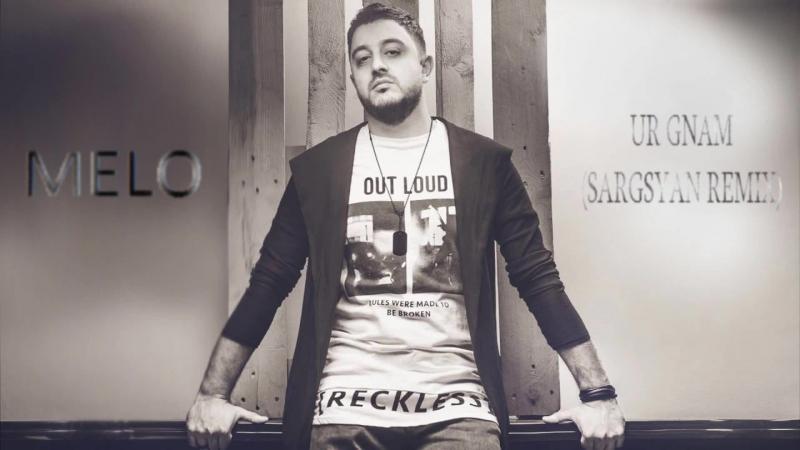 Melo - Ur Gnam (Sargsyan Remix) 2018 new █▬█ █ ▀█▀