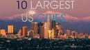 The Top 10 Largest US Cities by Population