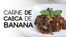CARNE DE CASCA DE BANANA (CASCA LOUCA) | VEGANISMO ACESSÍVEL 3