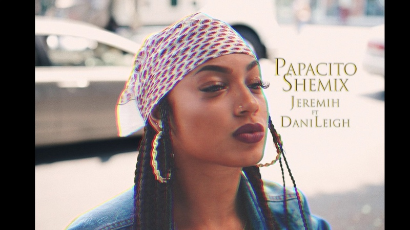 PAPACITO (SHE)MIX - Jeremih ft DaniLeigh