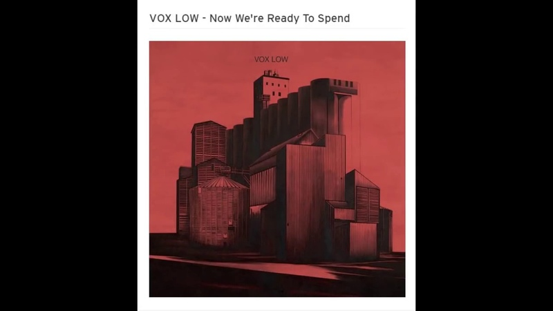 VOX LOW - Now Were Ready To Spend
