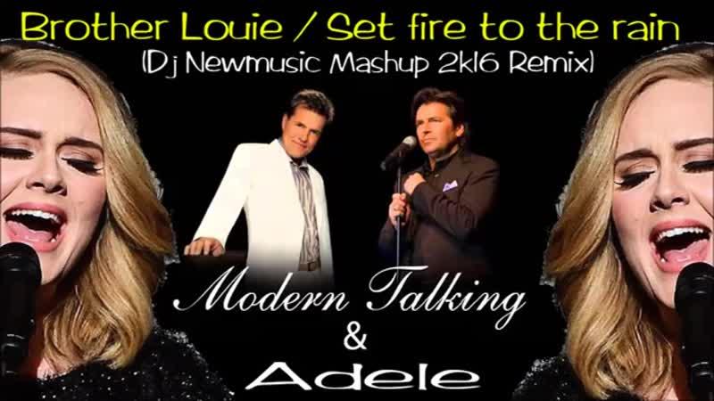 Modern Talking Adele - Brother Louie - Set fire to the rain (Dj Newmusic Mashup 2k16 Remix)_002.mp4