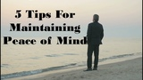 These 5 Tips Help You that How to Maintain a Peace of Mind