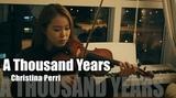 Christina Perri-A thousand years violin cover.