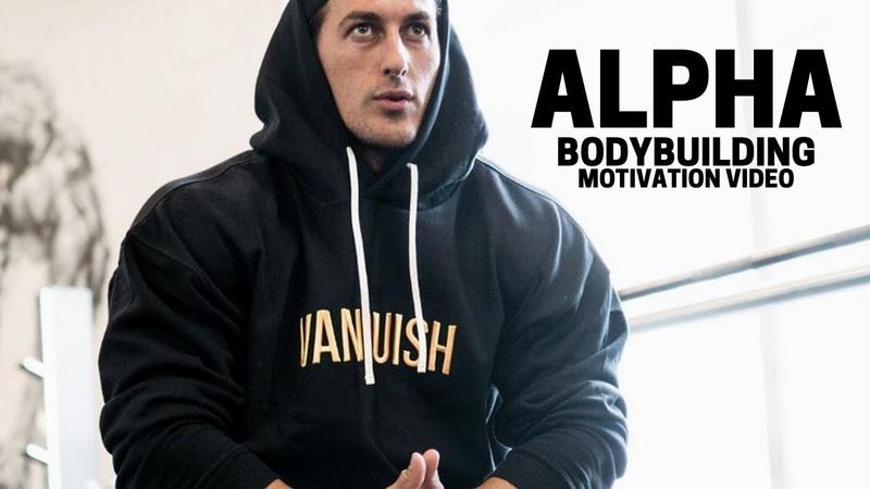 Bodybuilding Motivation Video - ALPHA | 2019