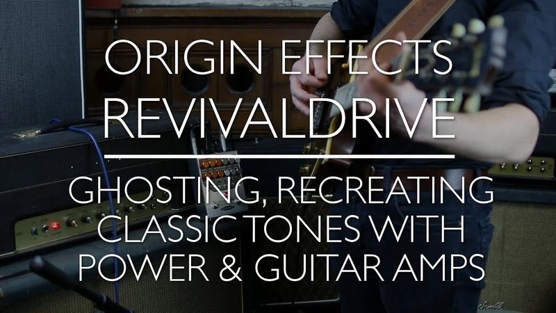 Origin Effects RevivalDRIVE - A Rough Guide - Part 3: Ghost tones, using power amps guitar amps