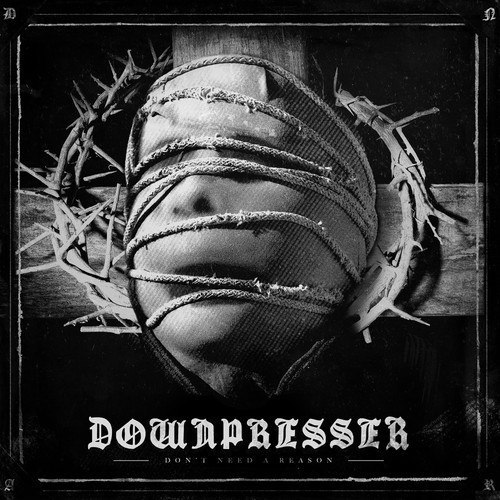 Downpresser - Don't Need A Reason (2013)
