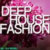 #DEEP HOUSE FASHION / from MR. DJ MONJ