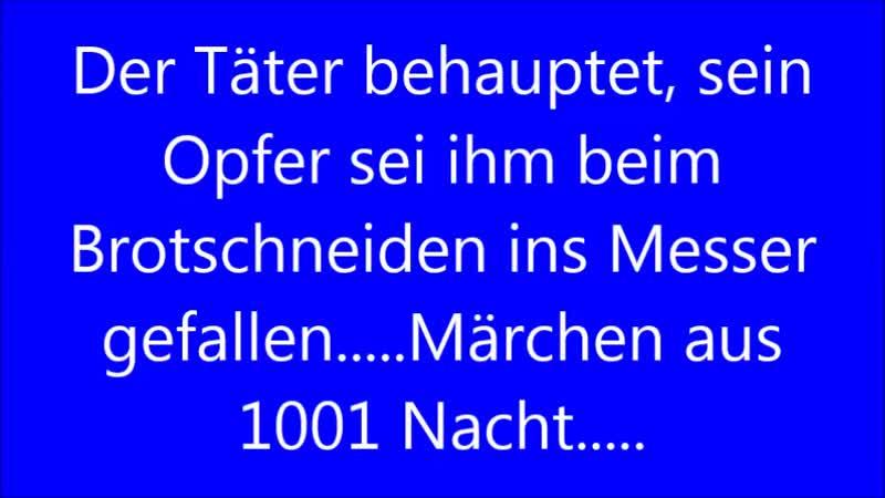 Renate Sandvoß 16.12.208 Der Täter behauptet, sein Opfer sei ihm beim Brotschneiden ins Messer gefallen.....Märchen aus 1001