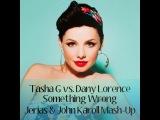 Tasha G vs. Dany Lorence - Something Wrong (Jerias &amp John Karoll Mash-Up)