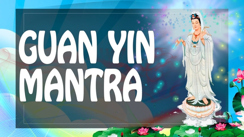 Guan Yin Mantra for Praying - Great Compassionate Bodhisattva Avalokitesvara Helps ॐ PM 2018