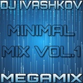 DJ IVASHKOV - MINIMAL MIX VOL.1 (MEGAMIX 2018)