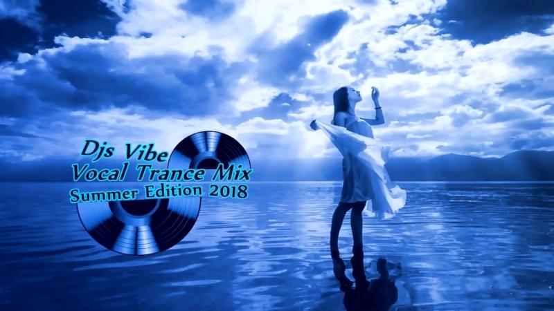 Djs Vibe Vocal Trance Mix 2018 Summer Edition
