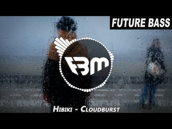 Hibiki - Cloudburst (Original Mix) | FBM