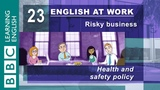 Health and safety 23 English at Work has the phrases for you