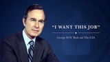 I Want This Job - George H.W. Bush and the CIA