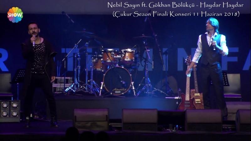 Nebil Sayın ft. Gökhan Bölükçü - Haydar Haydar (Çukur Sezon Finali Konseri 11 Haziran 2018)