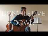 Don't let me down ft. Daya - Classical Guitar cover (fingerstyle) - The Chainsmokers