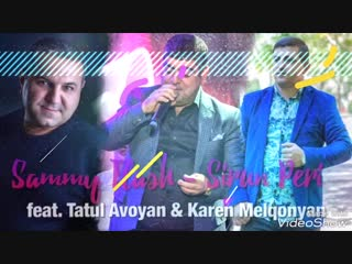 ♫Sammy Flash Sirun Peri ft Tatul Avoyan & Karen Melqonyan NEW HIT 2018♫