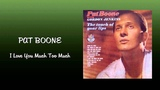 Pat Boone - I Love You Much Too Much