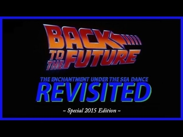 Back to the Future: The Enchantment Under the Sea Dance Revisited