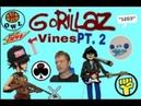 Gorillaz vines pt 2