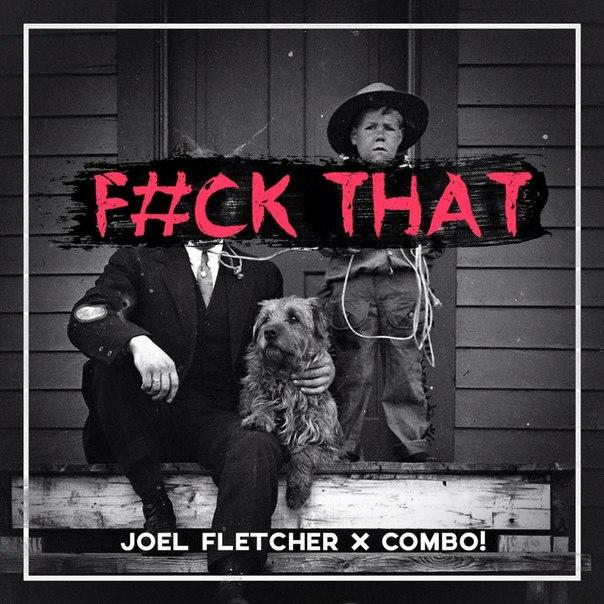 Joel Fletcher & COMBO! - Fuck That (Original Mix)