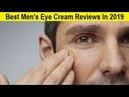 Top 3 Best Men's Eye Cream Reviews In 2019