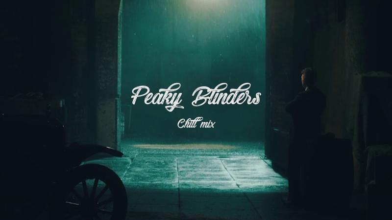 Peaky Blinders Rainy chill mix 2018