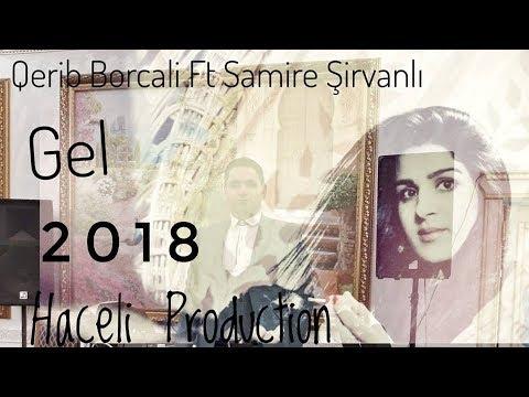 Qerib Borcali Ft Samire Sirvanli - Gel [Haceli Production]