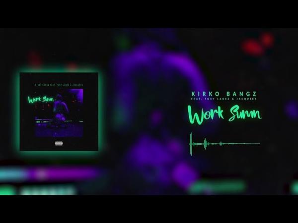 Kirko Bangz Work Sumn ft Tory Lanez Jacquees