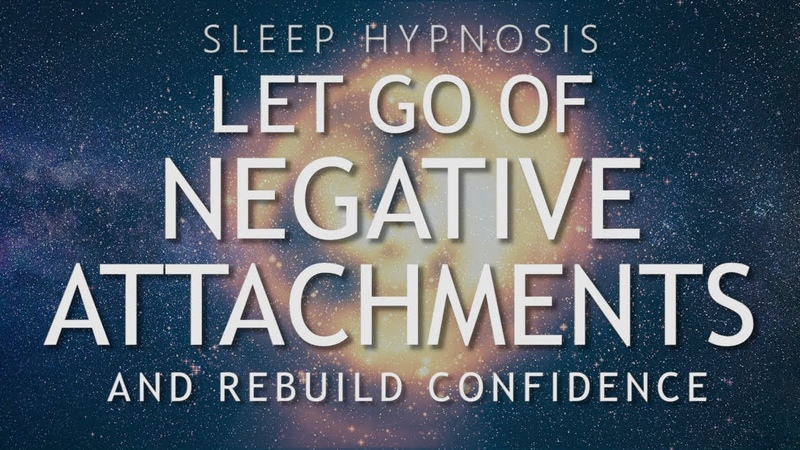 Hypnosis to Let Go of Negative Attachments Rebuild Confidence (Sleep Meditation Healing)