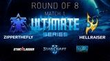 2018 Ultimate Series Season 1 Ro8 Match 1 ZipperTheFly (T) vs HellraiseR (P)