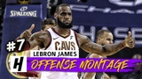 LeBron James EPIC Full Offense Highlights 2017-2018 Season (Last Part 7) - FINAL CAVALIERS GAME!