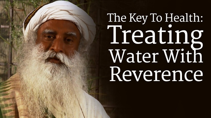 The Key To Health Treating Water With Reverence | Sadhguru