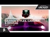 Darren Styles, Gammer &amp Dougal - Burning Up Monstercat Release