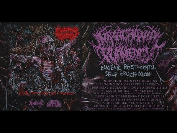 INTRACRANIAL PURULENCY EUGENIC POST​ ​COITAL SELF CRUCIFIXION OFFICIAL STREAM 2018 SW EXCL