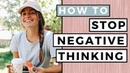 How To Stop Negative Thinking 5 Healthy Self Help Habits
