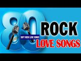 1980s Classic Soft Rock Love Songs - Greatest Best Oldies Rock Love Songs Of 80s