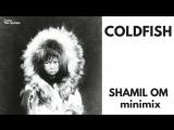 Shamil OM - Coldfish Minimix, part1 28 06 2018